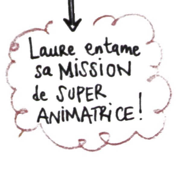 Laure entâme sa mission de super animatrice